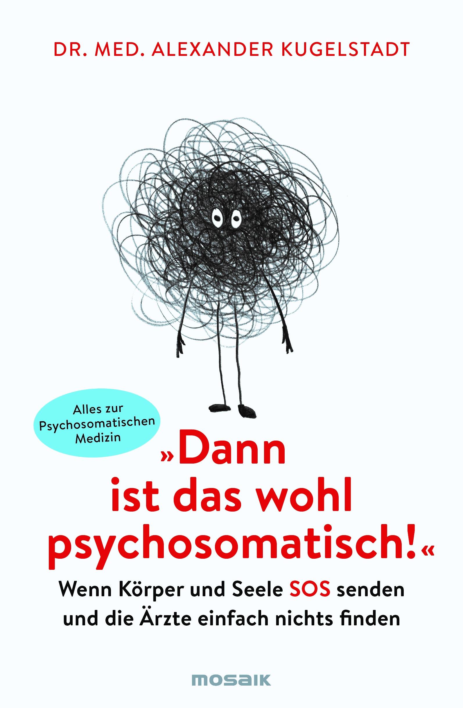 »Dann ist das wohl psychosomatisch!«