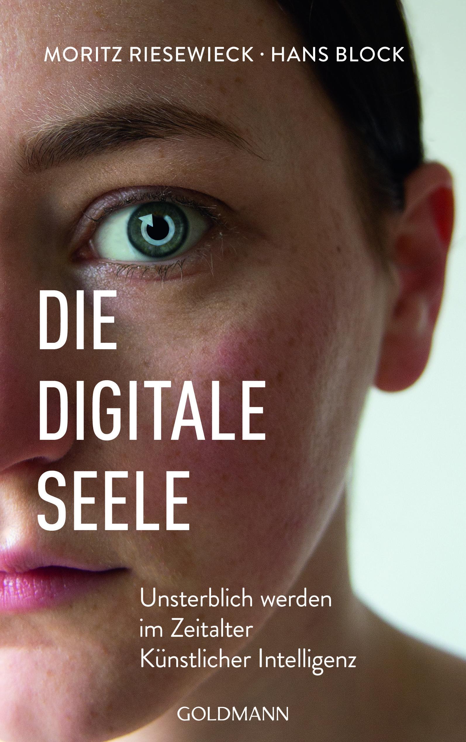Die digitale Seele. Unsterblich werden im Zeitalter Künstlicher Intelligenz